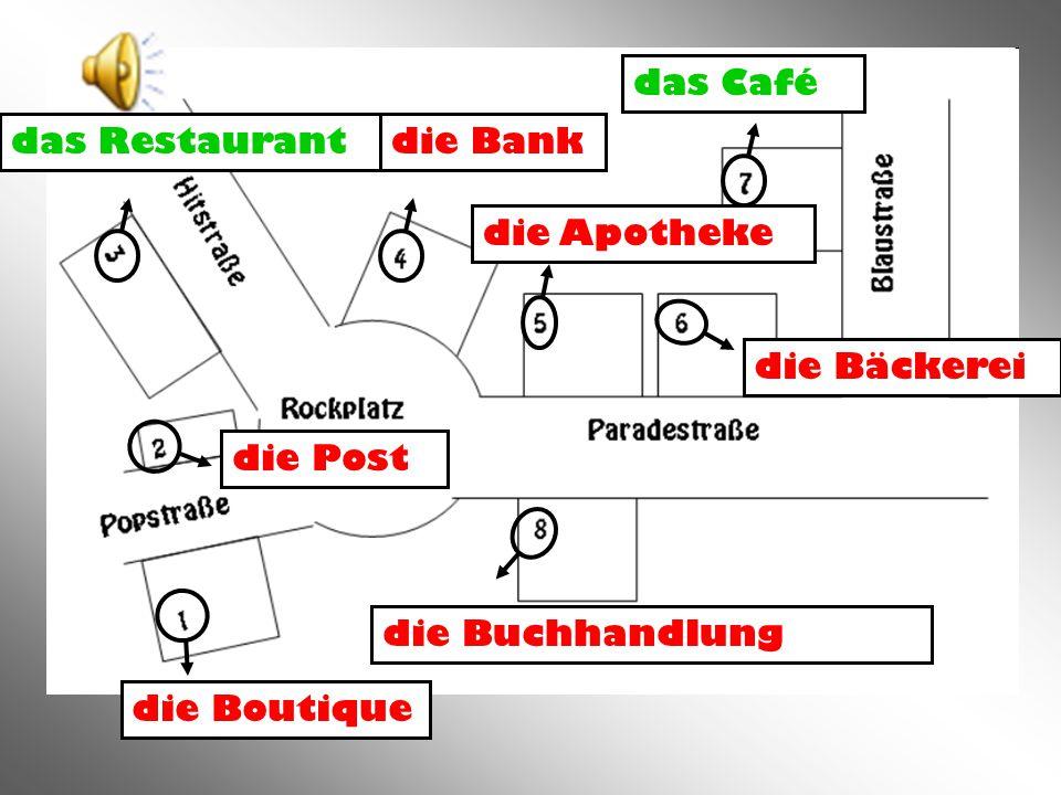 das Café das Restaurant die Bank die Apotheke die Bäckerei die Post die Buchhandlung die Boutique