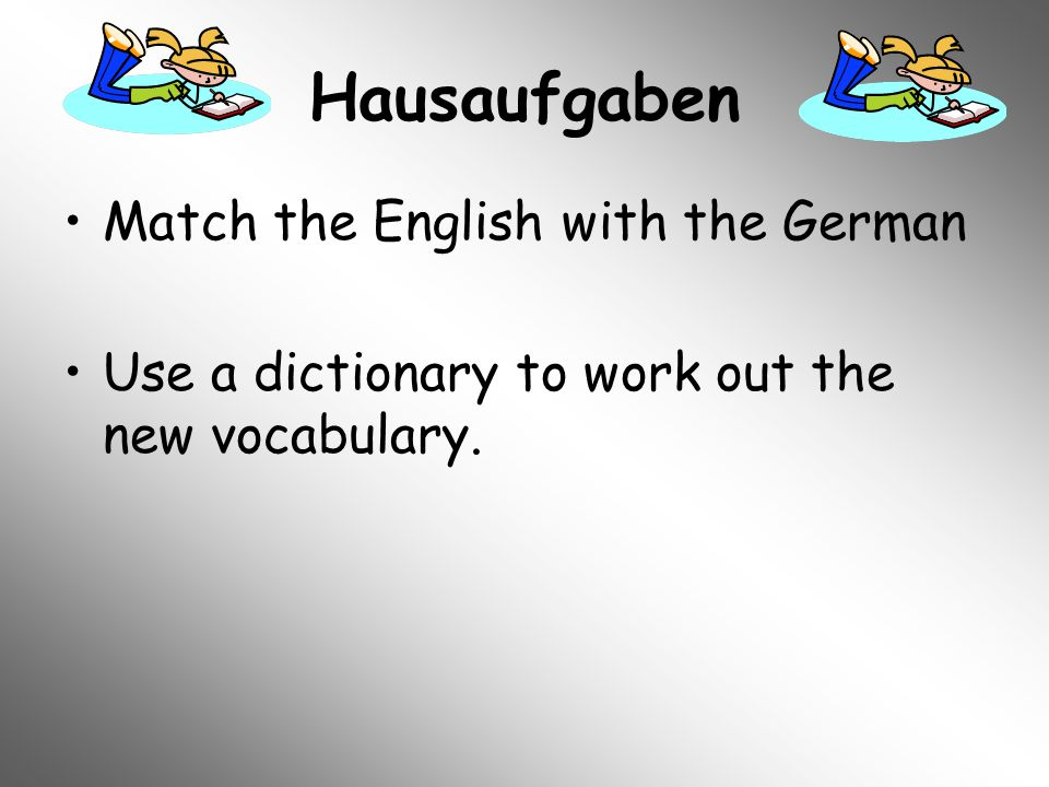 Hausaufgaben Match the English with the German