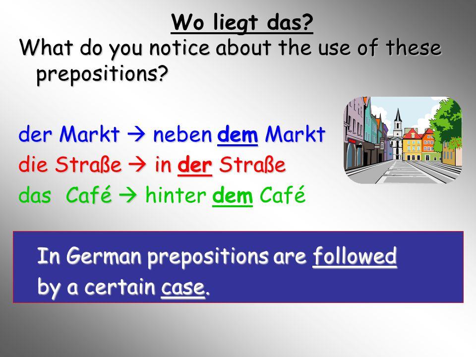 Wo liegt das What do you notice about the use of these prepositions der Markt  neben dem Markt.