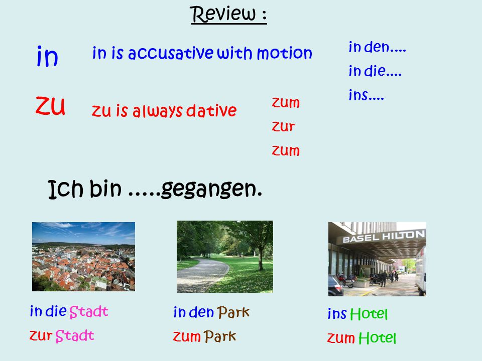 in zu Ich bin .....gegangen. Review : in is accusative with motion