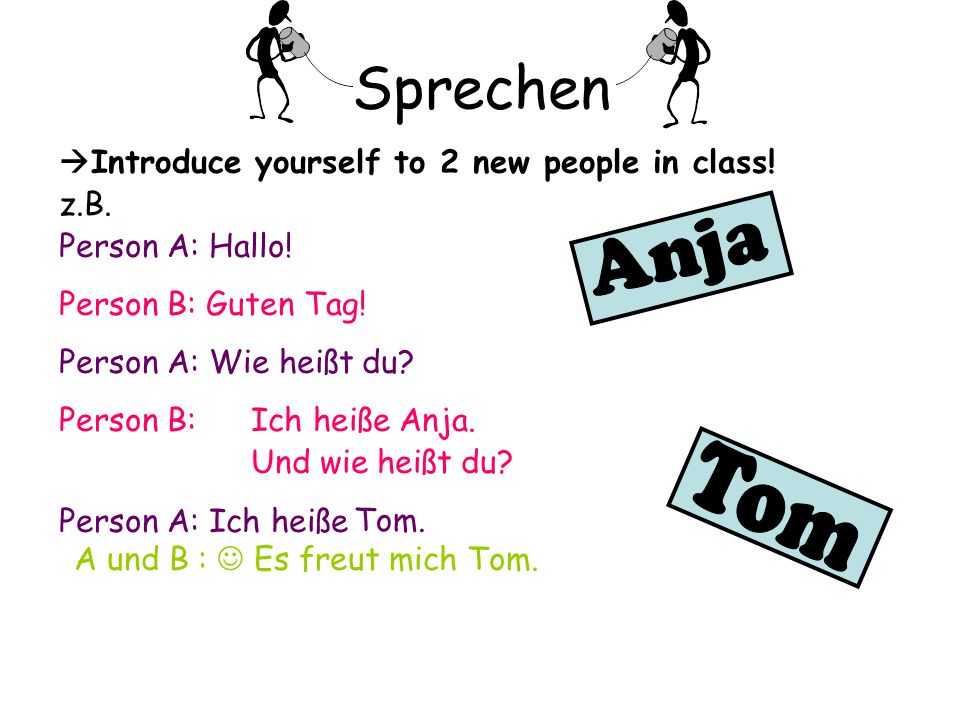 Sprechen Anja Tom Introduce yourself to 2 new people in class! z.B.