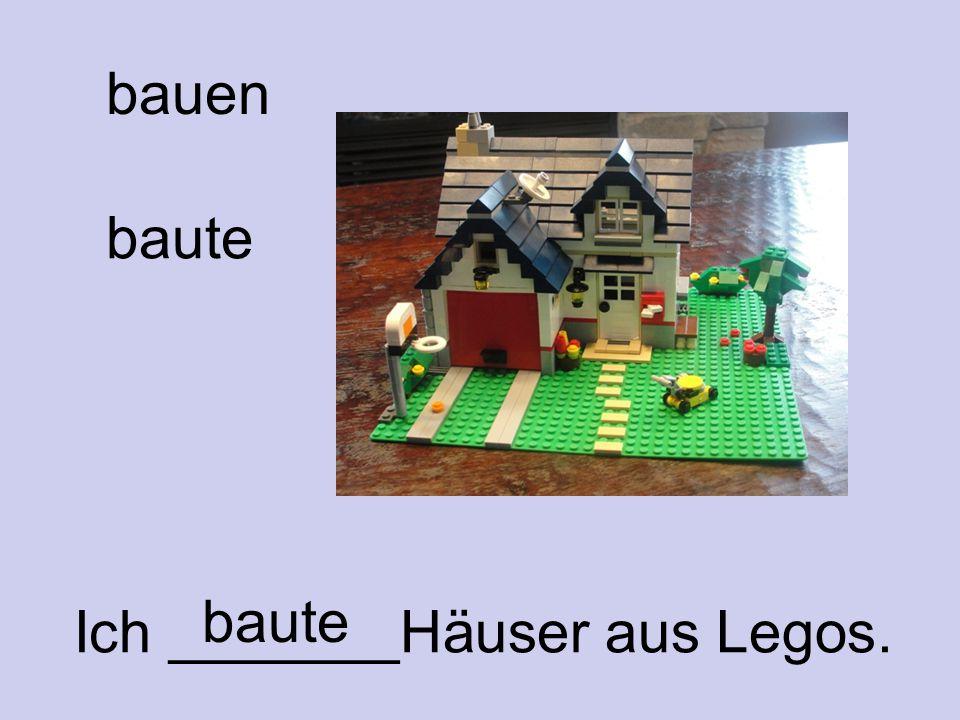 bauen baute baute Ich _______Häuser aus Legos.