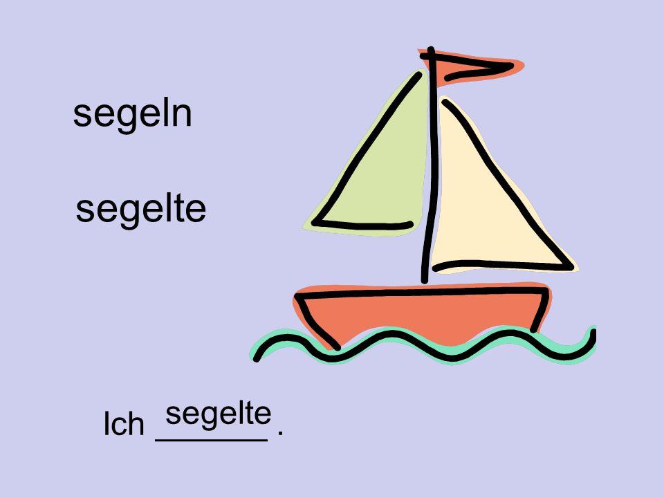 segeln segelte segelte Ich ______ .