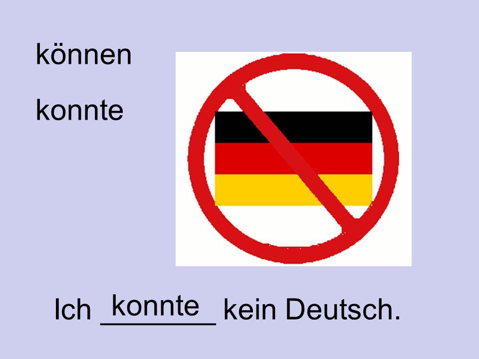 können konnte konnte Ich _______ kein Deutsch.