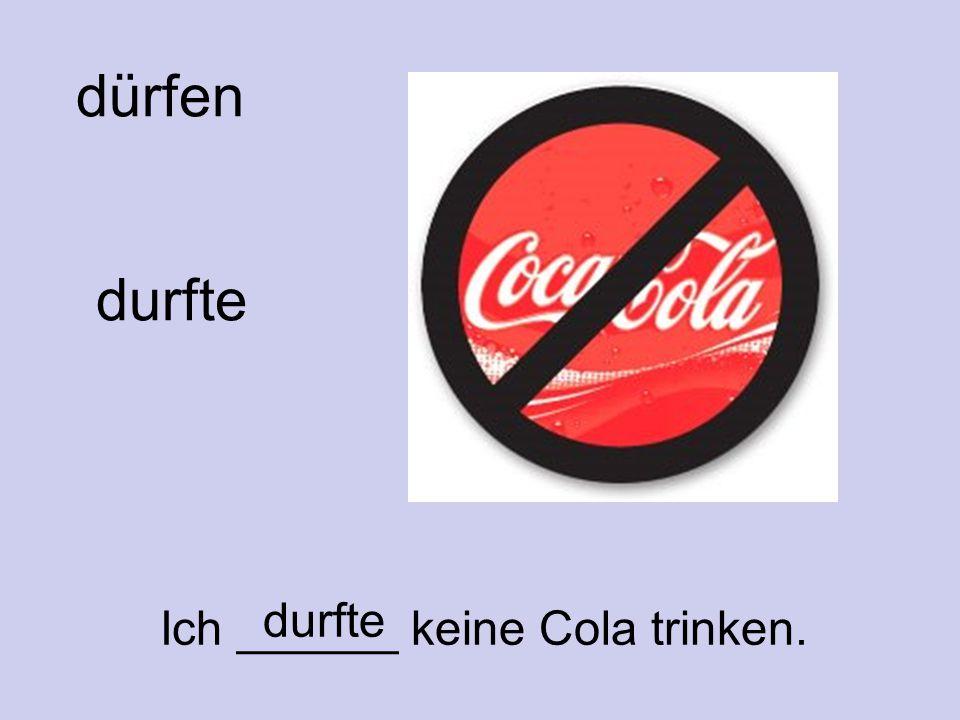 Ich ______ keine Cola trinken.