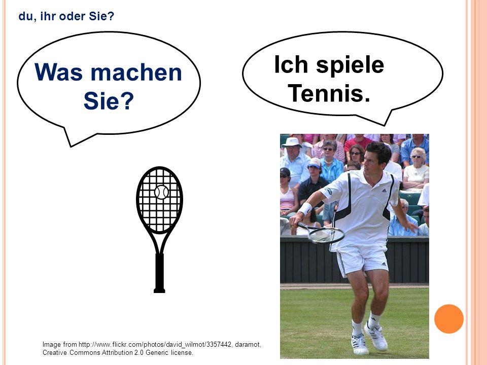 Ich spiele Tennis. Was machen Sie