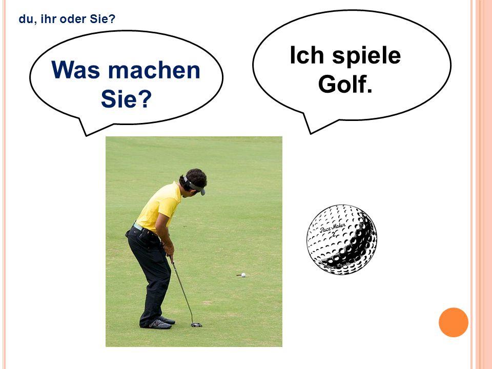 Ich spiele Golf. Was machen Sie