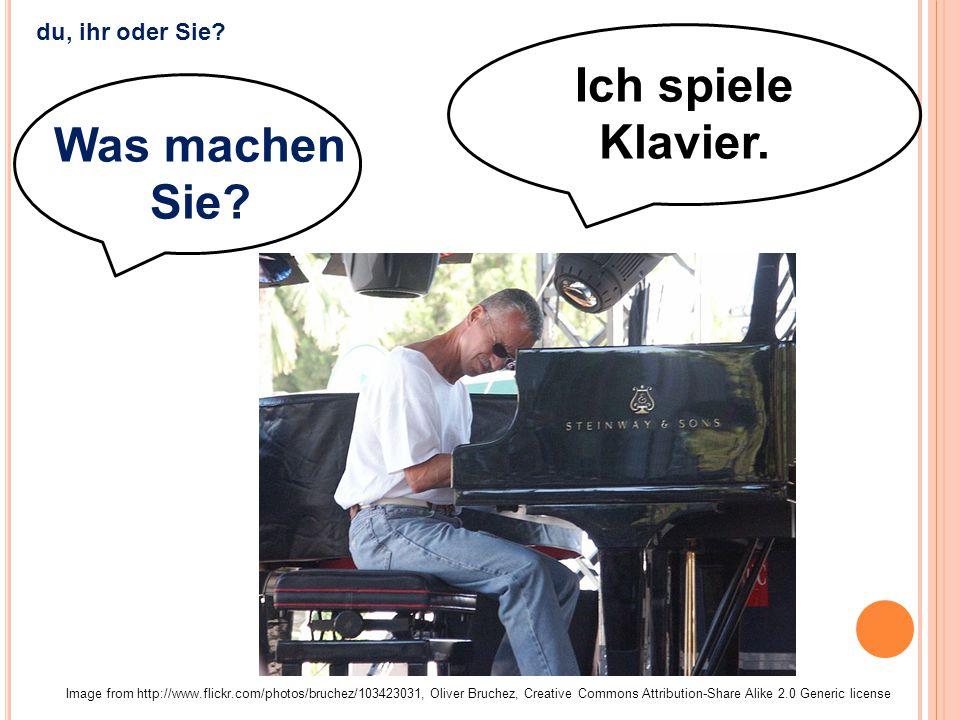 Ich spiele Klavier. Was machen Sie