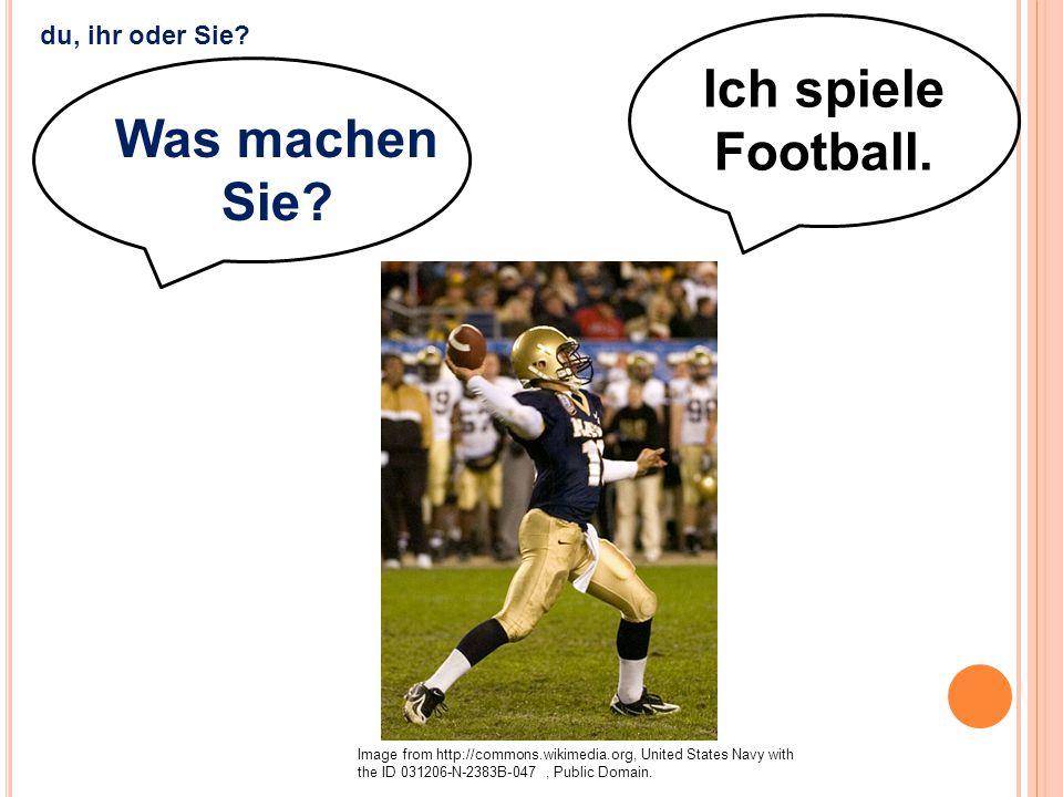 Ich spiele Football. Was machen Sie