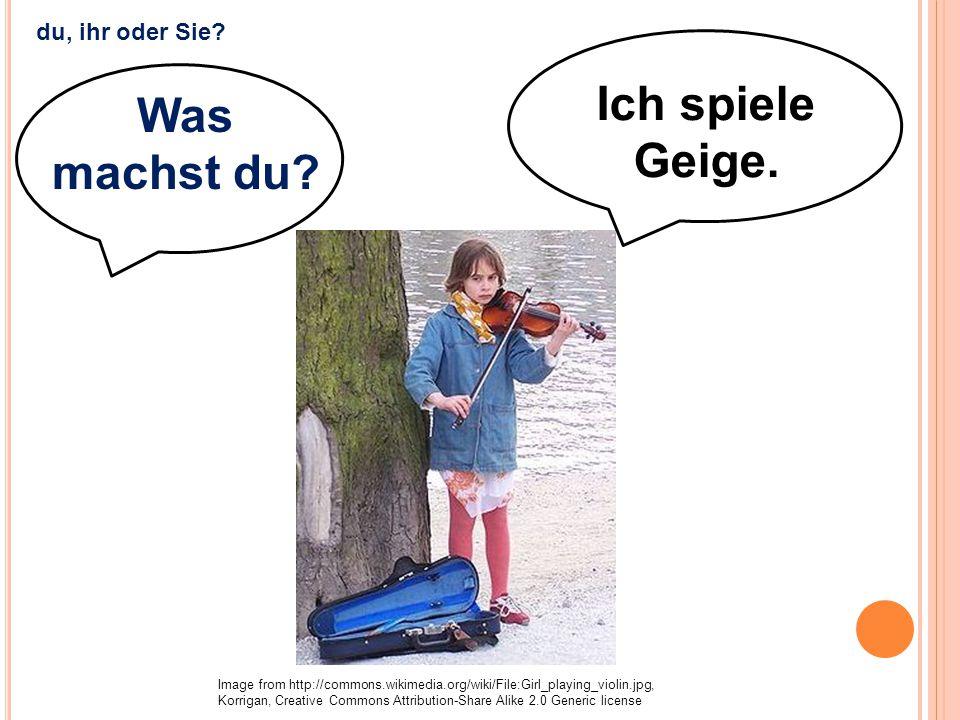 Ich spiele Geige. Was machst du