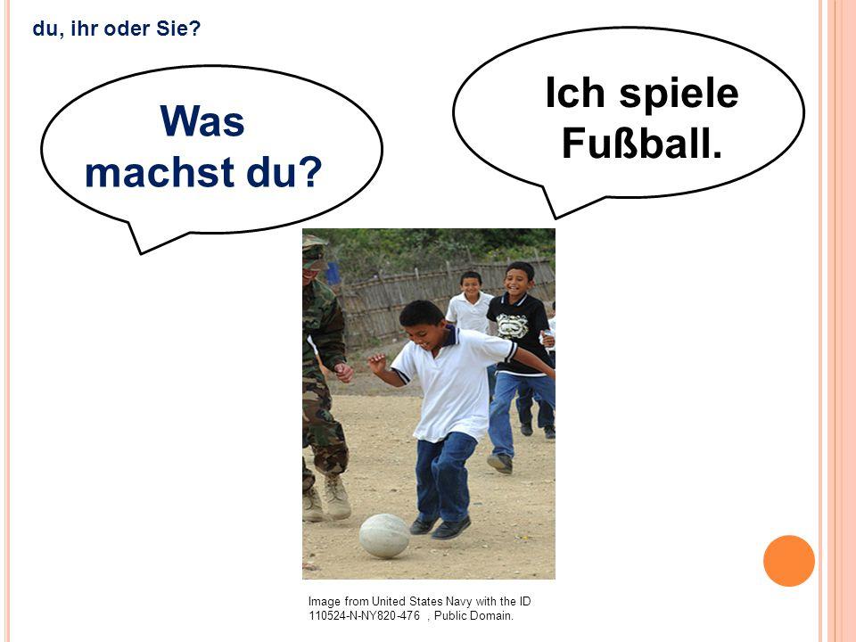 Ich spiele Fußball. Was machst du
