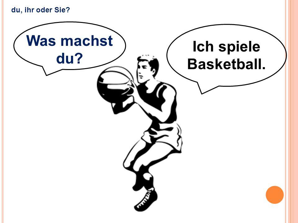 Was machst du Ich spiele Basketball.
