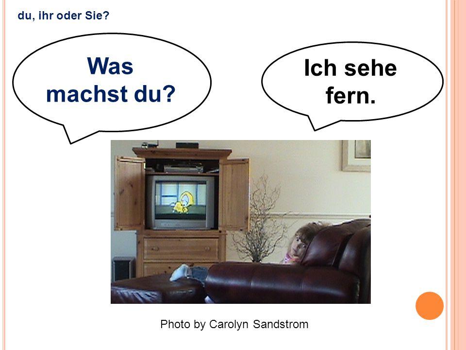 Was machst du Ich sehe fern.
