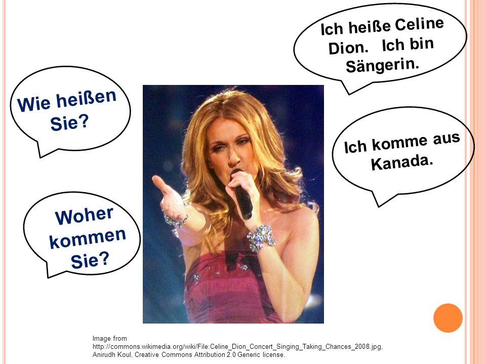Ich heiße Celine Dion. Ich bin Sängerin.