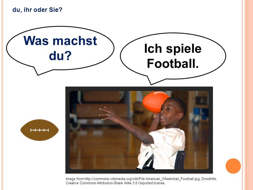 Was machst du Ich spiele Football.