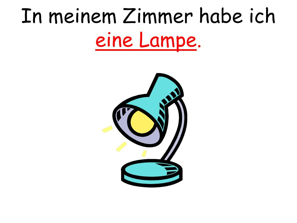 In meinem Zimmer habe ich eine Lampe.