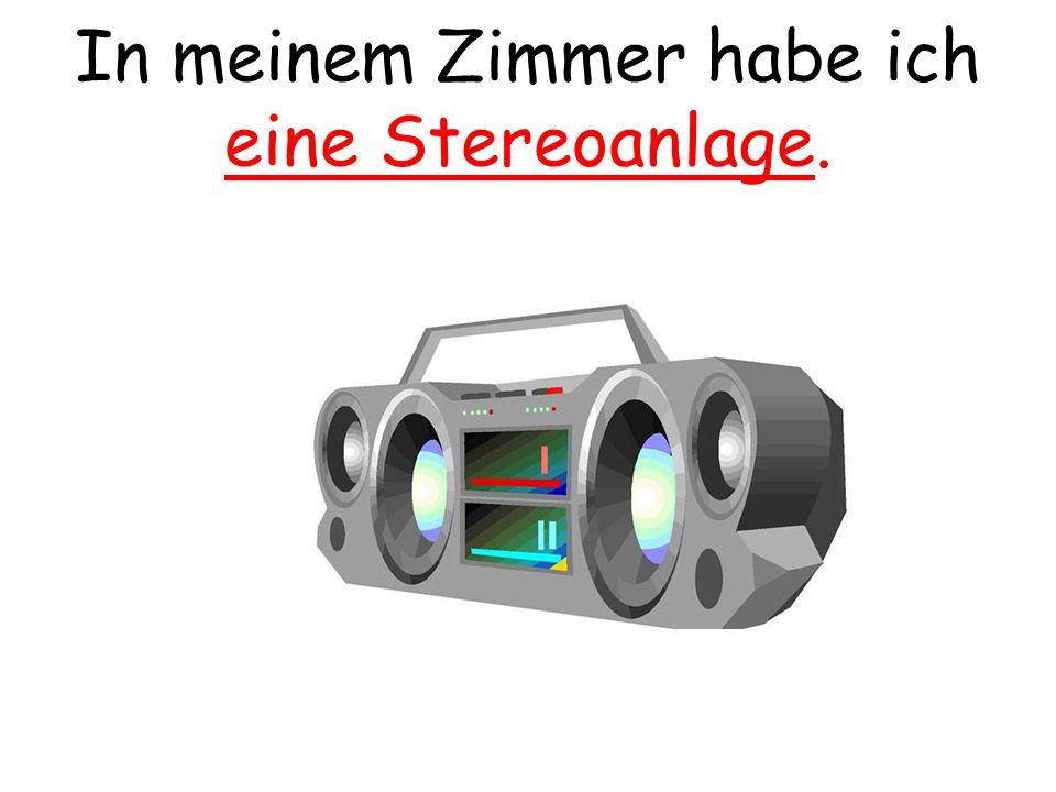 In meinem Zimmer habe ich eine Stereoanlage.