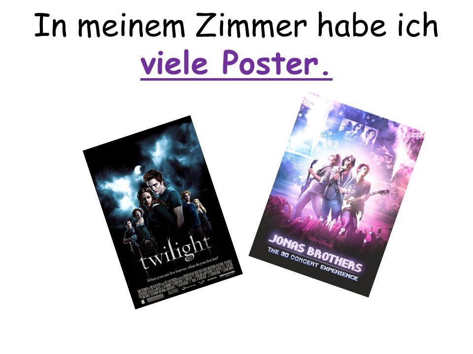 In meinem Zimmer habe ich viele Poster.