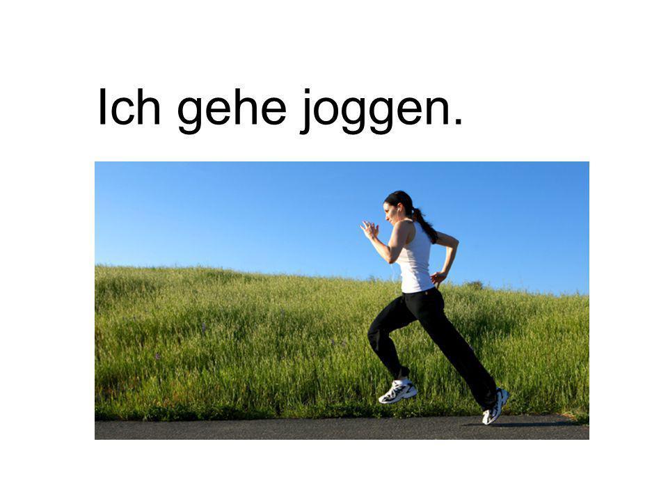 Ich gehe joggen.