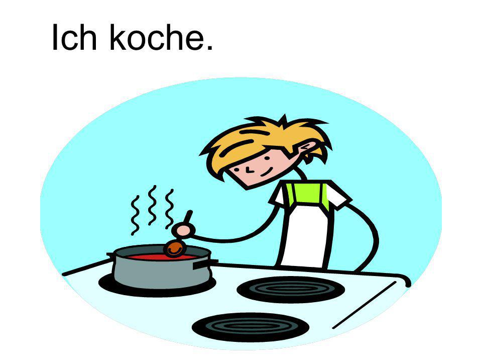 Ich koche.