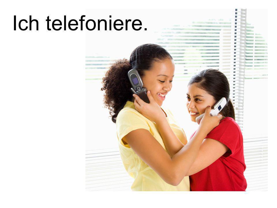 Ich telefoniere.