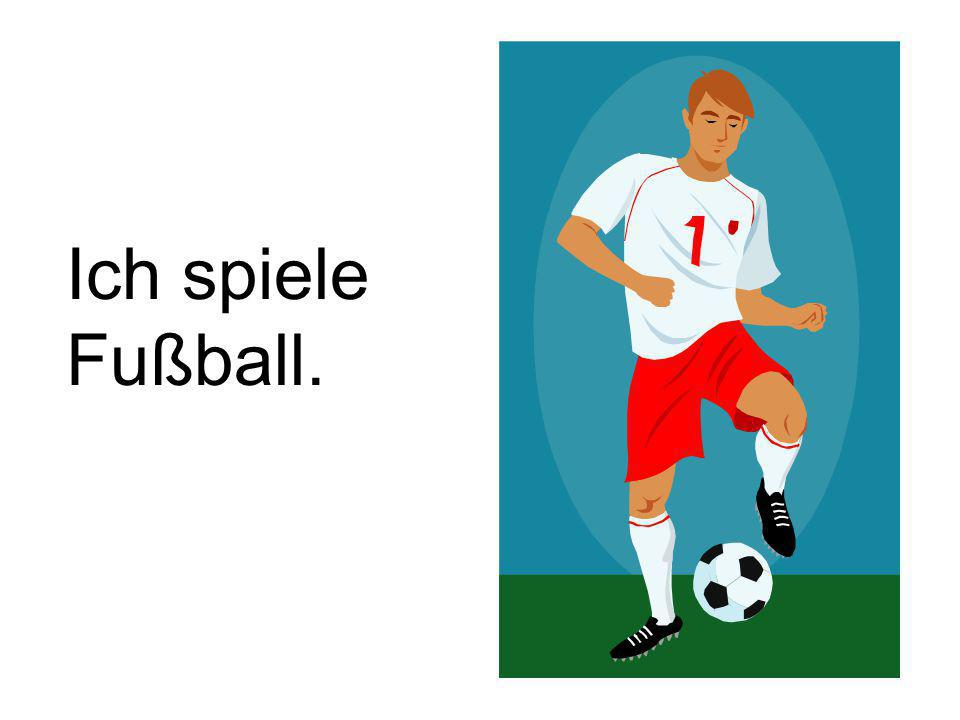 Ich spiele Fußball.