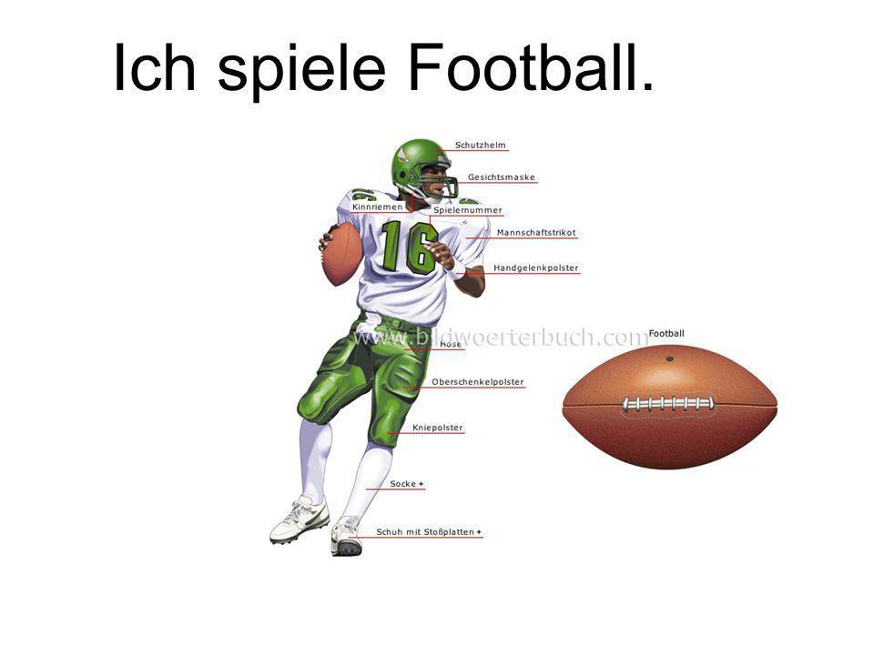 Ich spiele Football.