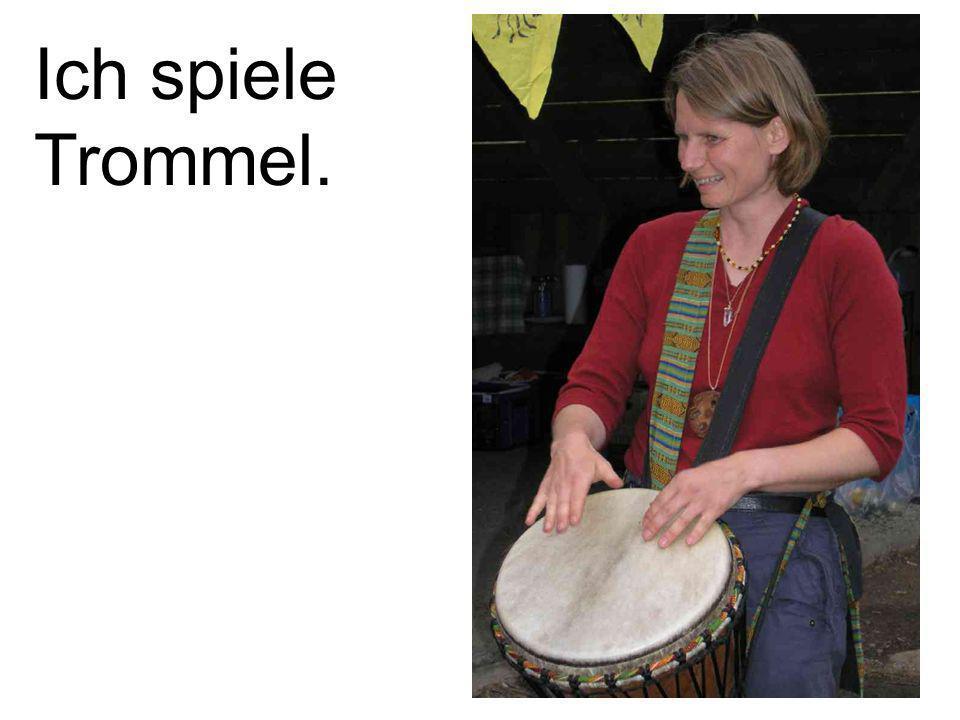 Ich spiele Trommel.