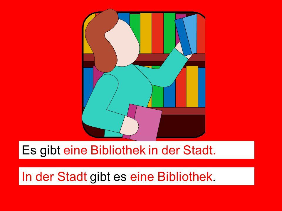 Es gibt eine Bibliothek in der Stadt.