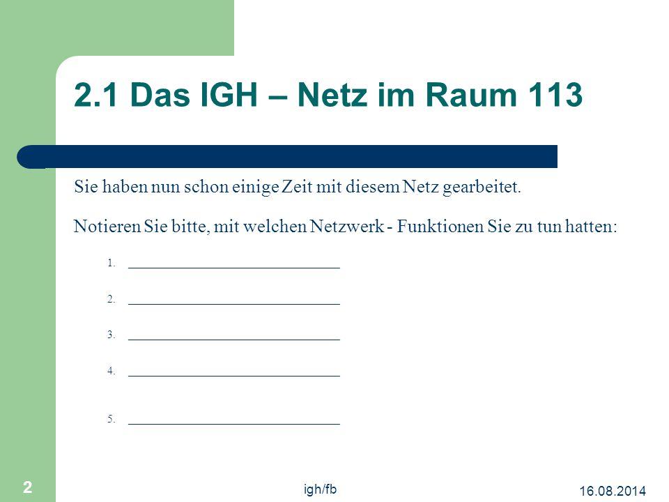 2.1 Das IGH – Netz im Raum 113 Sie haben nun schon einige Zeit mit diesem Netz gearbeitet.