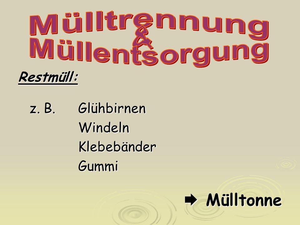  Mülltonne Mülltrennung & Müllentsorgung Restmüll: z. B. Glühbirnen