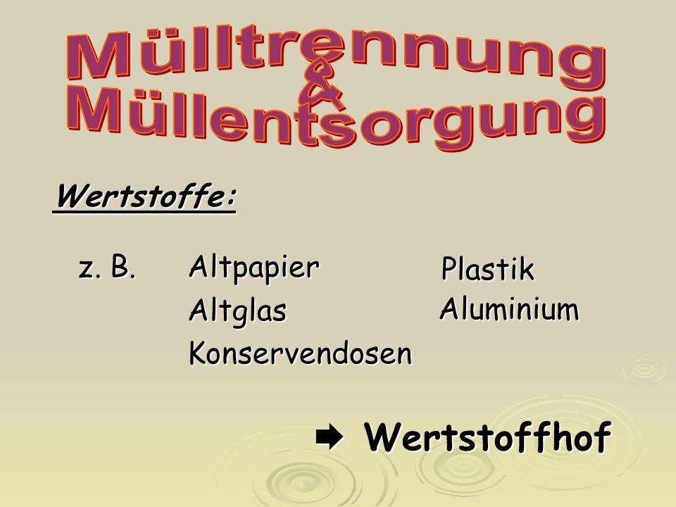  Wertstoffhof Mülltrennung & Müllentsorgung Wertstoffe: Altglas