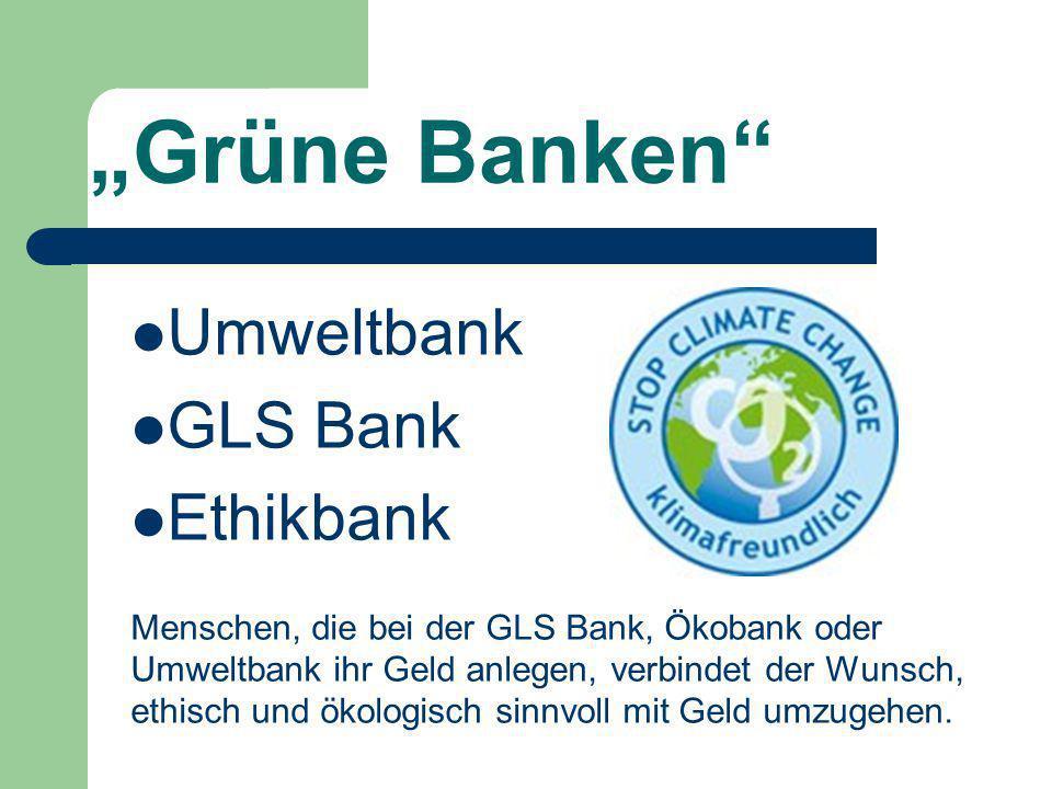 """Grüne Banken Umweltbank GLS Bank Ethikbank"