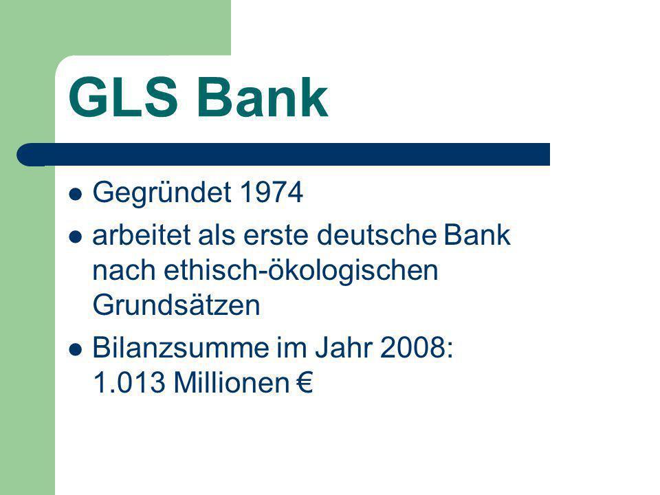 GLS Bank Gegründet 1974. arbeitet als erste deutsche Bank nach ethisch-ökologischen Grundsätzen.
