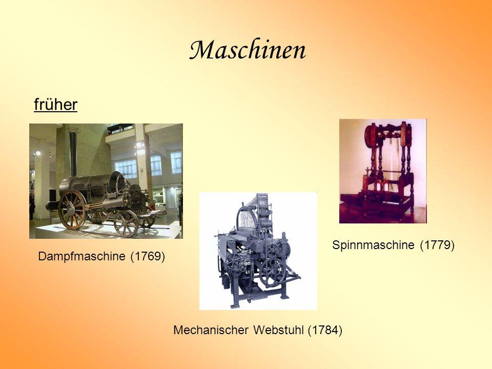 Maschinen früher Spinnmaschine (1779) Dampfmaschine (1769)