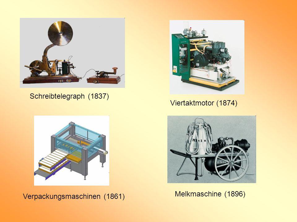Schreibtelegraph (1837) Viertaktmotor (1874) Melkmaschine (1896) Verpackungsmaschinen (1861)