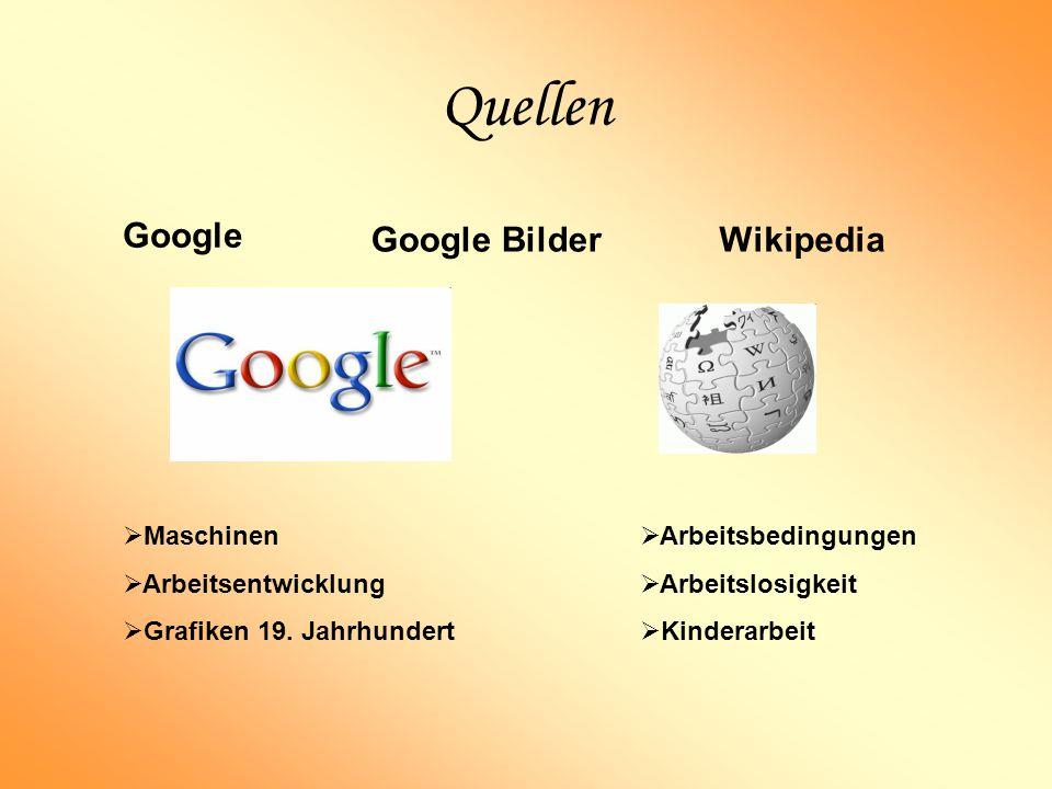 Quellen Google Google Bilder Wikipedia Maschinen Arbeitsentwicklung