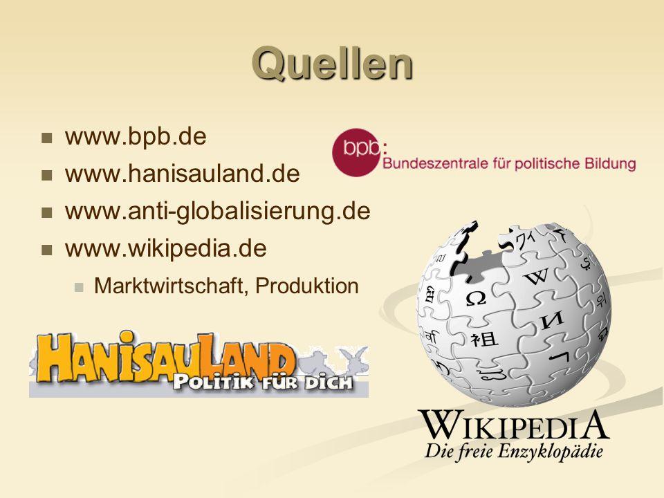 Quellen www.bpb.de www.hanisauland.de www.anti-globalisierung.de