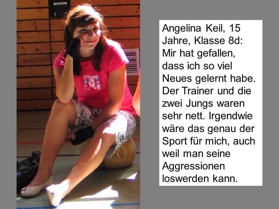 Angelina Keil, 15 Jahre, Klasse 8d: