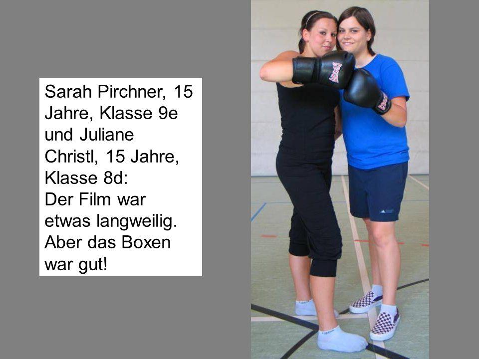 Sarah Pirchner, 15 Jahre, Klasse 9e und Juliane Christl, 15 Jahre, Klasse 8d: