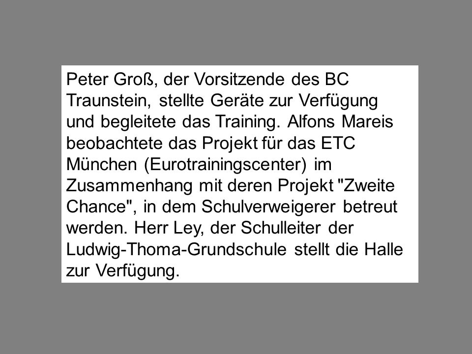 Peter Groß, der Vorsitzende des BC Traunstein, stellte Geräte zur Verfügung und begleitete das Training.
