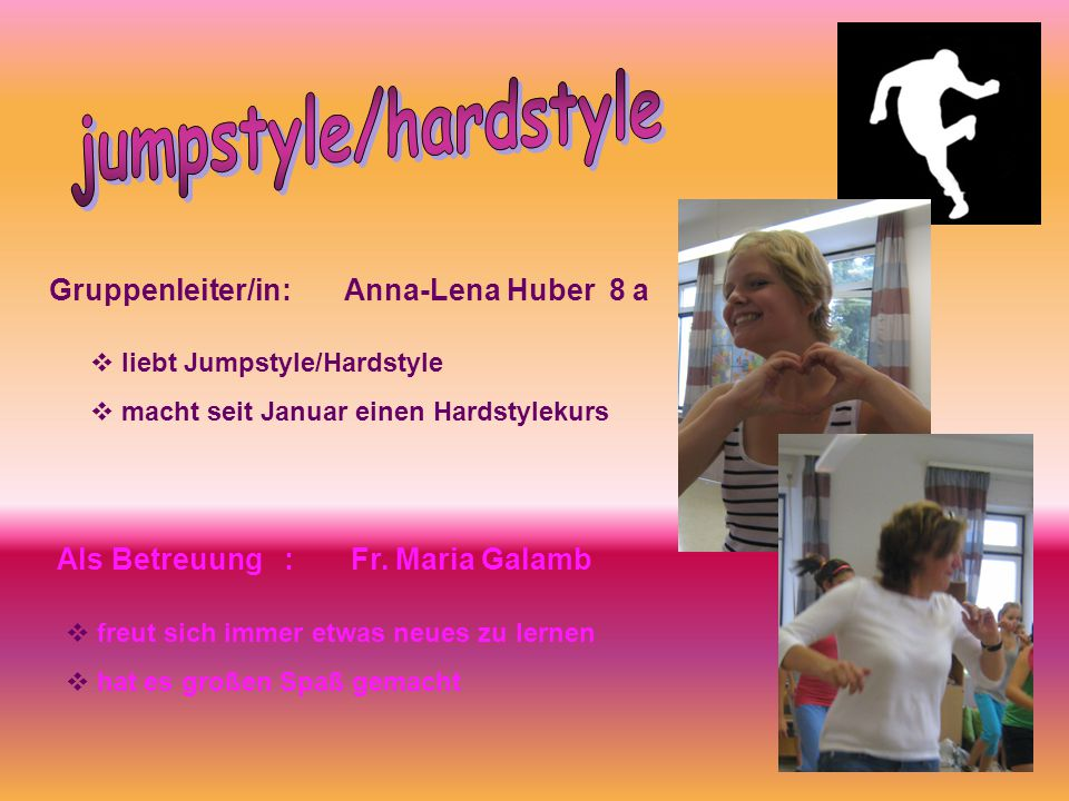 jumpstyle/hardstyle Gruppenleiter/in: Anna-Lena Huber 8 a