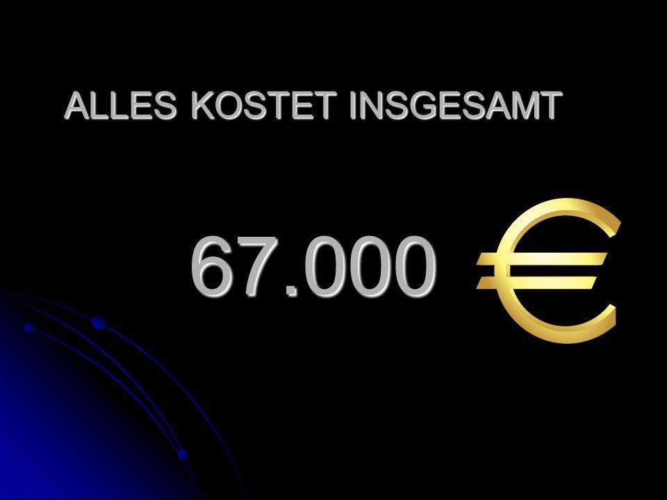 ALLES KOSTET INSGESAMT 67.000