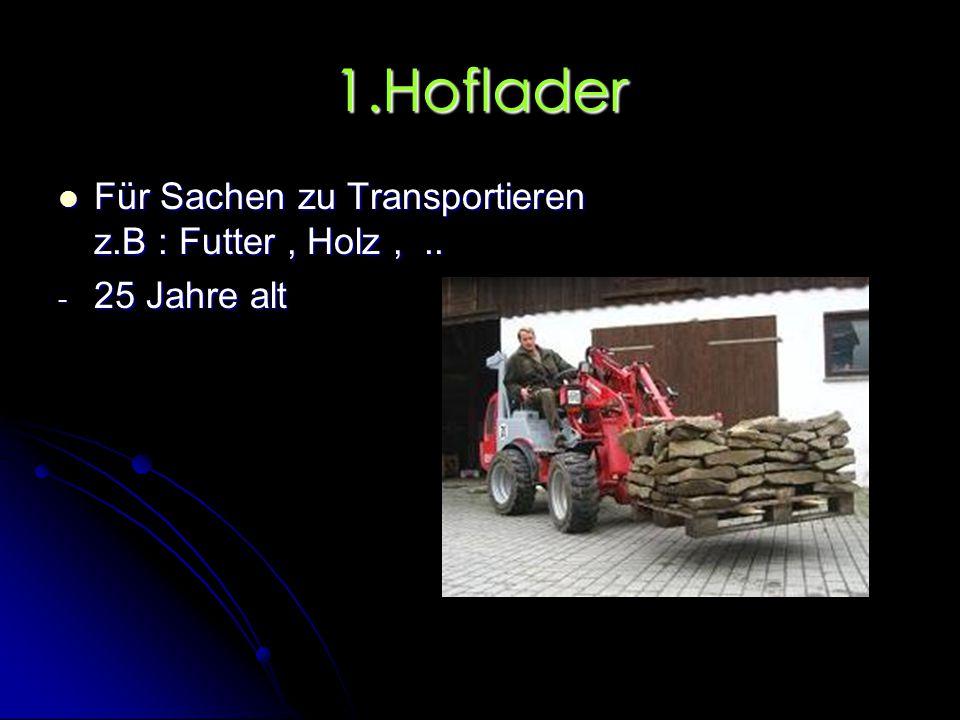 1.Hoflader Für Sachen zu Transportieren z.B : Futter , Holz , ..