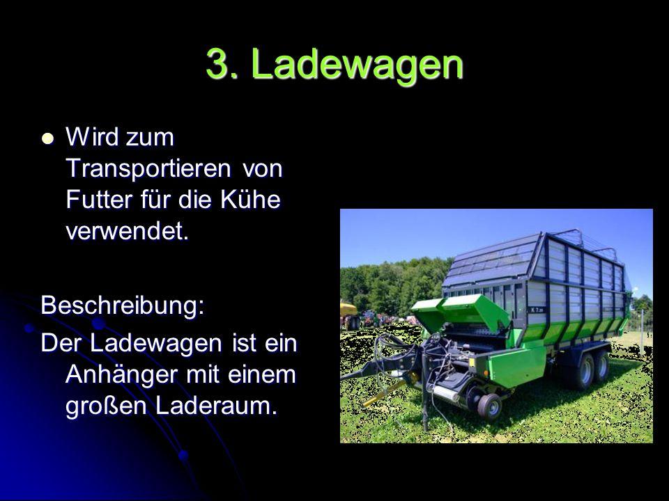3. Ladewagen Wird zum Transportieren von Futter für die Kühe verwendet.