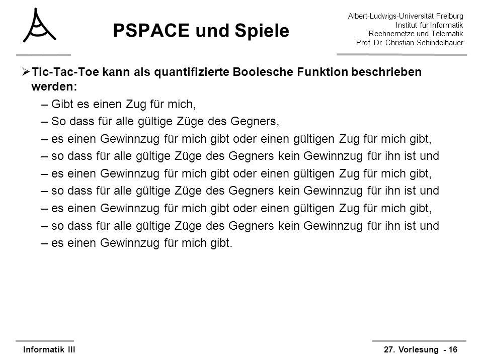 PSPACE und Spiele Tic-Tac-Toe kann als quantifizierte Boolesche Funktion beschrieben werden: Gibt es einen Zug für mich,