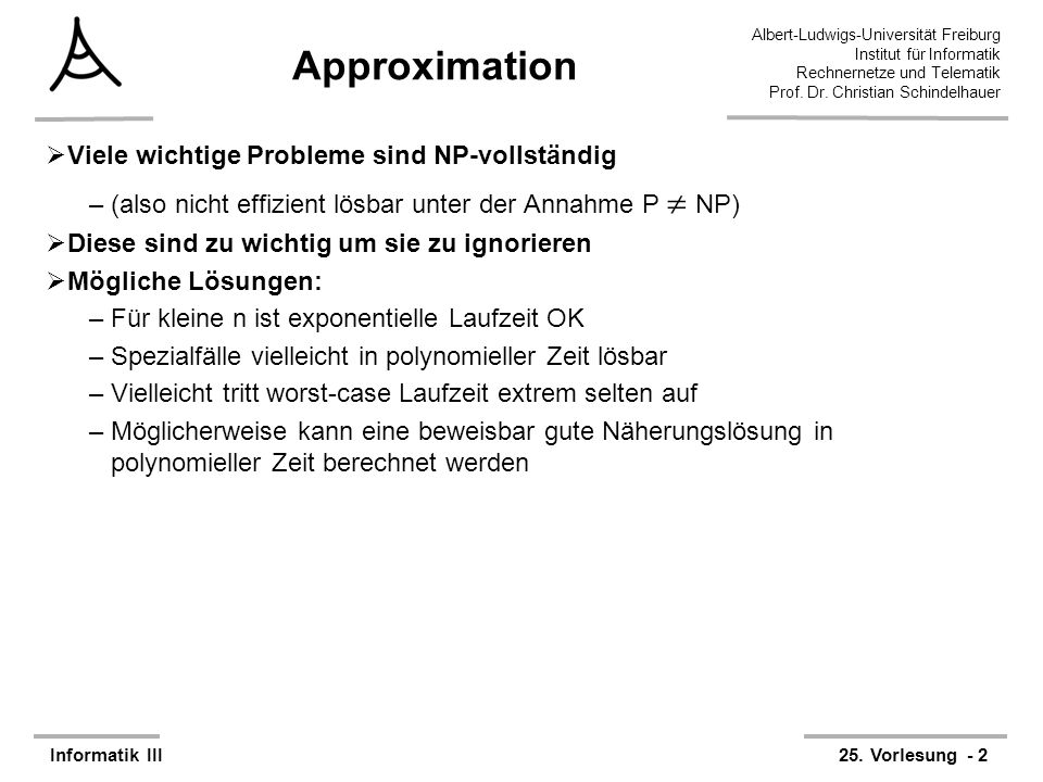 Approximation Viele wichtige Probleme sind NP-vollständig