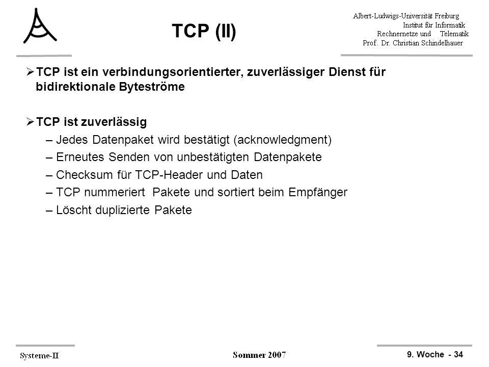 TCP (II) TCP ist ein verbindungsorientierter, zuverlässiger Dienst für bidirektionale Byteströme. TCP ist zuverlässig.