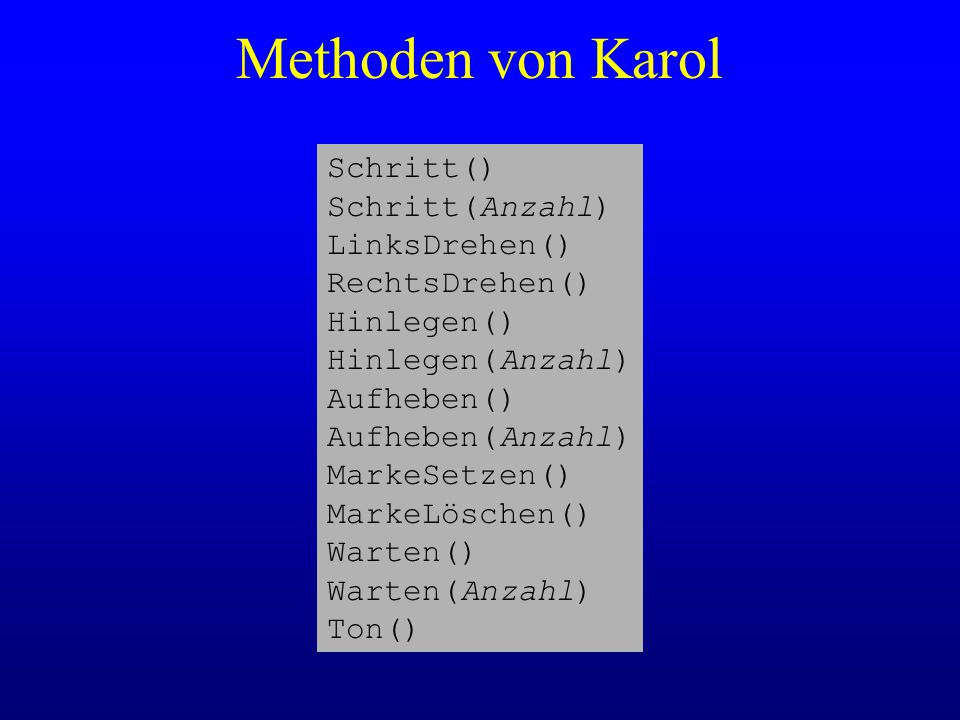 Methoden von Karol Schritt() Schritt(Anzahl) LinksDrehen()