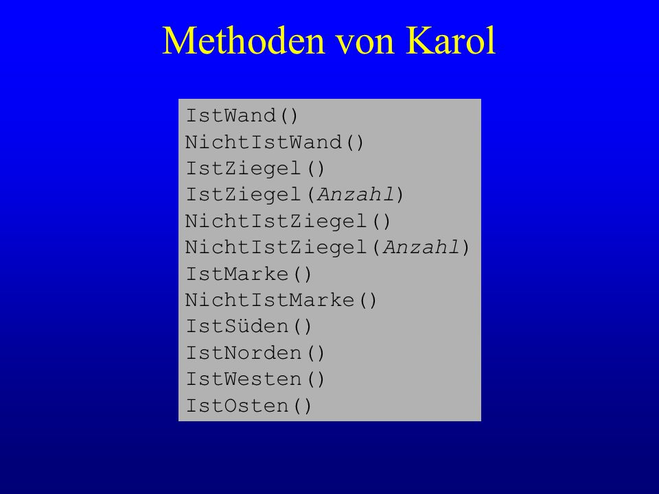 Methoden von Karol IstWand() NichtIstWand() IstZiegel()